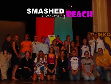 SMASHED Presented by REACH. FACT or MYTH? Alcohol improves sexual performance.