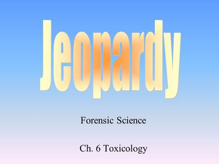 Forensic Science Ch. 6 Toxicology 100 200 400 300 400 ToxicologyAlcohol Testing for Alcohol Role of Toxicologist 300 200 400 200 100 500 100.