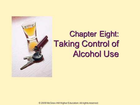 © 2009 McGraw-Hill Higher Education. All rights reserved. Chapter Eight: Taking Control of Alcohol Use.