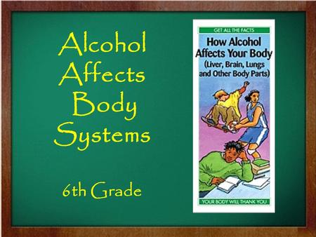 Alcohol Affects Body Systems 6th Grade. Short – Term Effects of Using Alcohol When used in small amounts, alcohol can have positive effects on the circulatory.