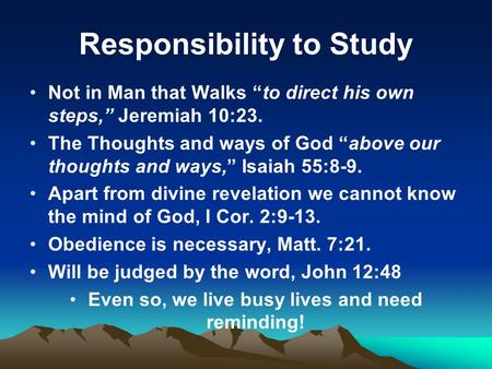 "Responsibility to Study Not in Man that Walks ""to direct his own steps,"" Jeremiah 10:23. The Thoughts and ways of God ""above our thoughts and ways,"" Isaiah."