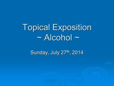 Topical Exposition ~ Alcohol ~
