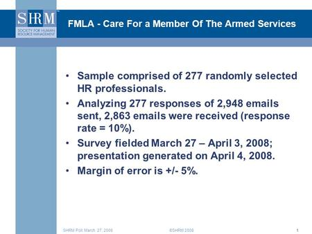 ©SHRM 2008SHRM Poll: March 27, 20081 FMLA - Care For a Member Of The Armed Services Sample comprised of 277 randomly selected HR professionals. Analyzing.
