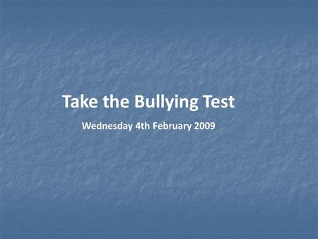 Take the Bullying Test Wednesday 4th February 2009.