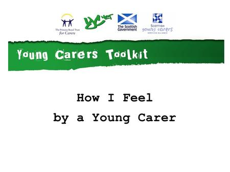 How I Feel by a Young Carer. How I feel By a Young Carer.