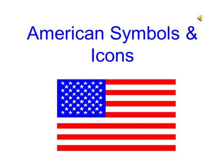 American Symbols & Icons George Washington George Washington was the first president of the United States of America. He was the Commander in Chief of.