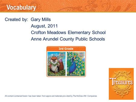 Vocabulary Created by: Gary Mills August, 2011 Crofton Meadows Elementary School Anne Arundel County Public Schools All content contained herein has been.