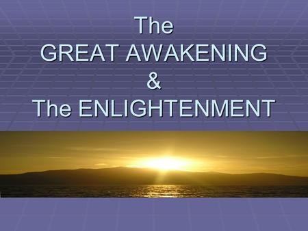 The GREAT AWAKENING & The ENLIGHTENMENT. Imagine you are asleep and then suddenly….. YOU'RE AWAKE!!!!! (Make sure to answer questions or write definitions.