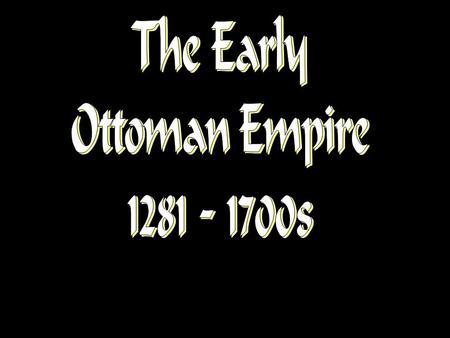 Composition of the Ottoman Empire in 16 th and 17 th Centuries Huge in territory, but weak in central authority –Largest and most stable empire after.