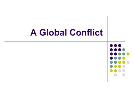 A Global Conflict. Introduction World War I was much more than a European conflict Australia and Japan, for example, entered the war on the Allies' side,