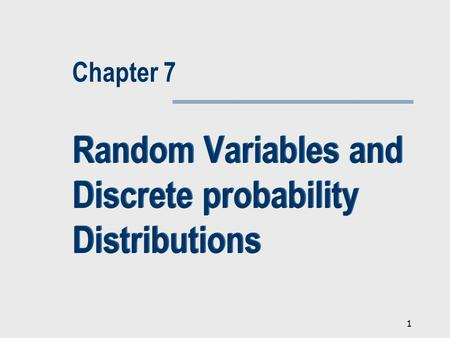 1 Random Variables and Discrete probability Distributions Chapter 7.