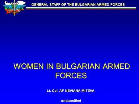 GENERAL STAFF OF THE BULGARIAN ARMED FORCES unclassified WOMEN IN BULGARIAN ARMED FORCES Lt. Col. AF NEVIANA MITEVA.