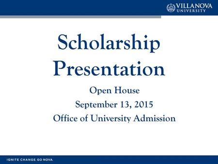 Scholarship Presentation Open House September 13, 2015 Office of University Admission.