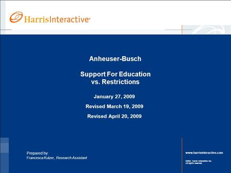 Www.harrisinteractive.com ©2007, Harris Interactive Inc. All rights reserved. Anheuser-Busch Support For Education vs. Restrictions January 27, 2009 Revised.