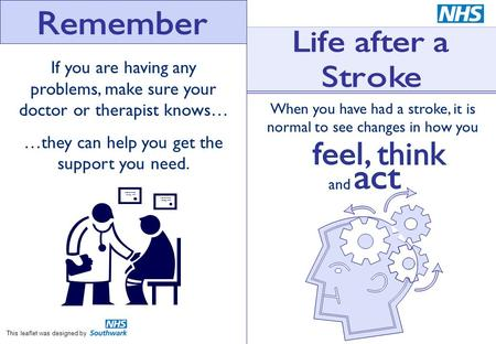 If you are having any problems, make sure your doctor or therapist knows… …they can help you get the support you need. When you have had a stroke, it is.