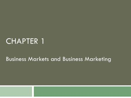 Business Markets and Business Marketing CHAPTER 1.