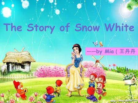 The Story of Snow White ——by Mia (王丹丹). She is _____.happy Snow White.