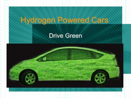 Hydrogen Powered Cars Drive Green Benefits for the US Lessen the dependency upon foreign oil Achieve lower prices at the fuel pumps Cut down on greenhouse.