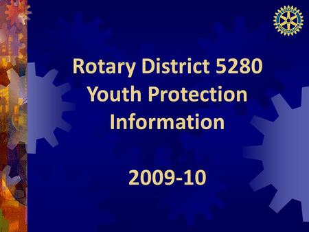 Rotary District 5280 Youth Protection Information 2009-10.