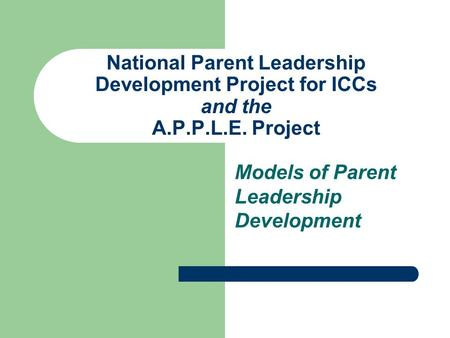 National Parent Leadership Development Project for ICCs and the A.P.P.L.E. Project Models of Parent Leadership Development.