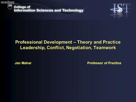 Jan Mahar Professor of Practice Professional Development – Theory and Practice Leadership, Conflict, Negotiation, Teamwork.