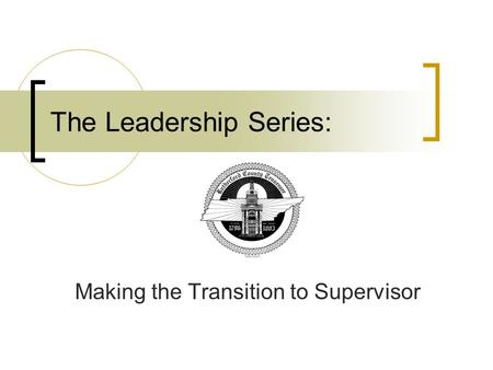 The Leadership Series: Making the Transition to Supervisor.