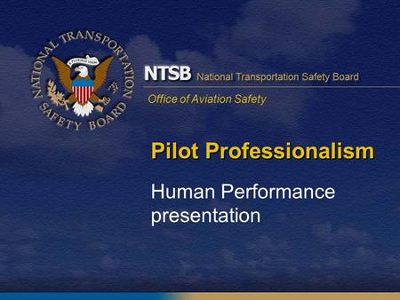 Office of Aviation Safety Pilot Professionalism Human Performance presentation.