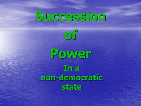 In a non-democratic state SuccessionofPower. King Henry VI King Henry VI.