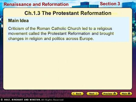 Renaissance and Reformation Section 3 Main Idea Criticism of the Roman Catholic Church led to a religious movement called the Protestant Reformation and.