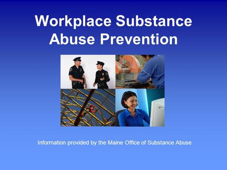 Workplace Substance Abuse Prevention Information provided by the Maine Office of Substance Abuse.