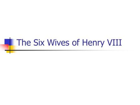 The Six Wives of Henry VIII. A Renaissance Man Huge in his day King of England from 1509 to 1547 Fluent in multiple languages and before he became heavy.