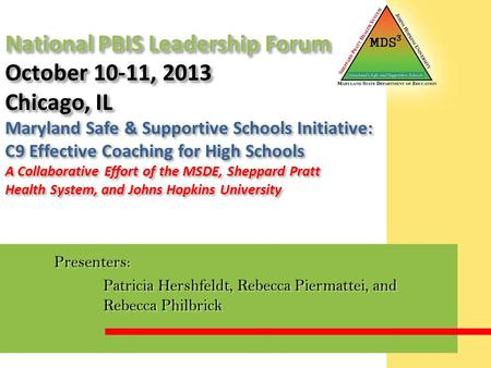 National PBIS Leadership Forum October 10-11, 2013 Chicago, IL National PBIS Leadership Forum October 10-11, 2013 Chicago, IL Maryland Safe & Supportive.