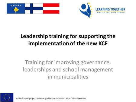 Leadership training for supporting the implementation of the new KCF Training for improving governance, leaderships and school management in municipalities.