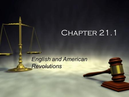 Chapter 21.1 English and American Revolutions  You have been elected to the Student Government (SG's) at your High School. Lately, the government has.