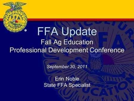 FFA Update Fall Ag Education Professional Development Conference September 30, 2011 Erin Noble State FFA Specialist.