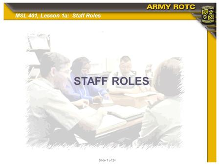 MSL 401, Lesson 1a: Staff Roles Slide 1 of 24 STAFF ROLES 10/4/201510/4/201510/4/2015.