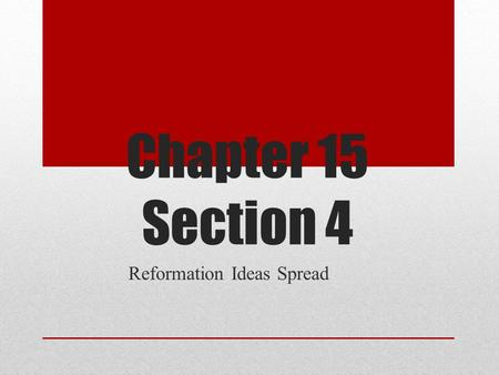 Chapter 15 Section 4 Reformation Ideas Spread. King Henry VII Was unhappy with his marriage because he did not have a son to inherit his throne. He needed.