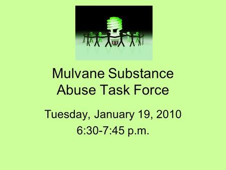 Mulvane Substance Abuse Task Force Tuesday, January 19, 2010 6:30-7:45 p.m.