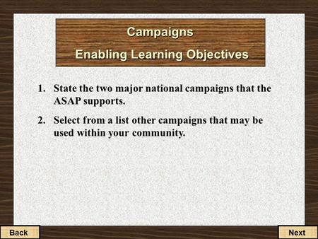 Campaigns Enabling Learning Objectives 1.State the two major national campaigns that the ASAP supports. 2.Select from a list other campaigns that may be.