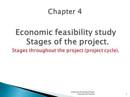 Economic feasibility study Stages of the project. Stages throughout the project (project cycle). Analysis & Evaluation Project Theortical & Practical.1.