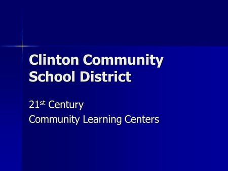 Clinton Community School District 21 st Century Community Learning Centers.