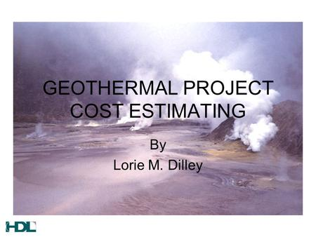 GEOTHERMAL PROJECT COST ESTIMATING By Lorie M. Dilley.