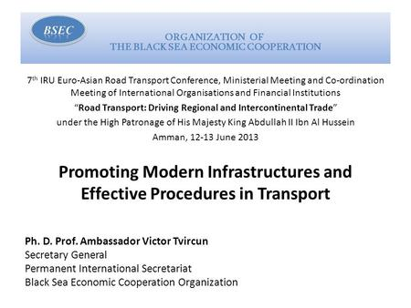 ORGANIZATION OF THE BLACK SEA ECONOMIC COOPERATION 7 th IRU Euro-Asian Road Transport Conference, Ministerial Meeting and Co-ordination Meeting of International.