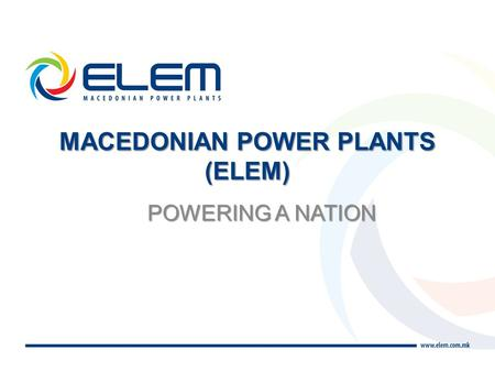 POWERING A NATION MACEDONIAN POWER PLANTS (ELEM).