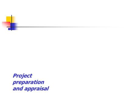 Project preparation and appraisal. Preparation of project report and appraisal are intimately tied up.