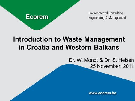 Introduction to Waste Management in Croatia and Western Balkans Dr. W. Mondt & Dr. S. Helsen 25 November, 2011.