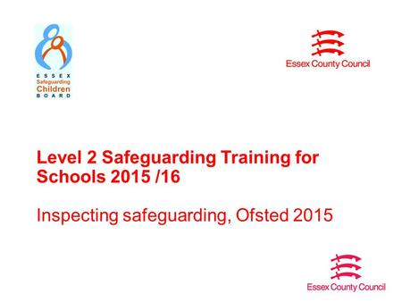 Level 2 Safeguarding Training for Schools 2015 /16 Inspecting safeguarding, Ofsted 2015.