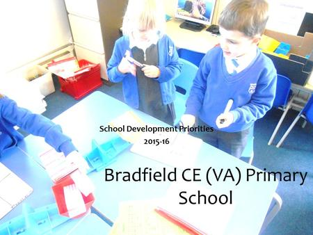 Bradfield CE (VA) Primary School School Development Priorities 2015-16.