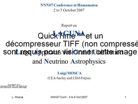 L. MoscaNNN07 Conf - 2 to 5 Oct 20071 NNN07 Conference at Hamamatsu 2 to 5 October 2007 Report on LAGUNA Large Apparatus for Grand Unification and Neutrino.
