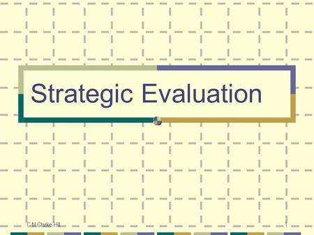 C M Clarke-Hill1 Strategic Evaluation. Evaluation - Two Basic Types Post Hoc Evaluation - evaluation of a strategy that has already been in operation.